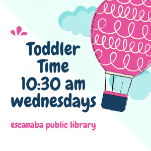 Escanaba Public Library, Toddler Time, 10:30 AM, Wednesdays