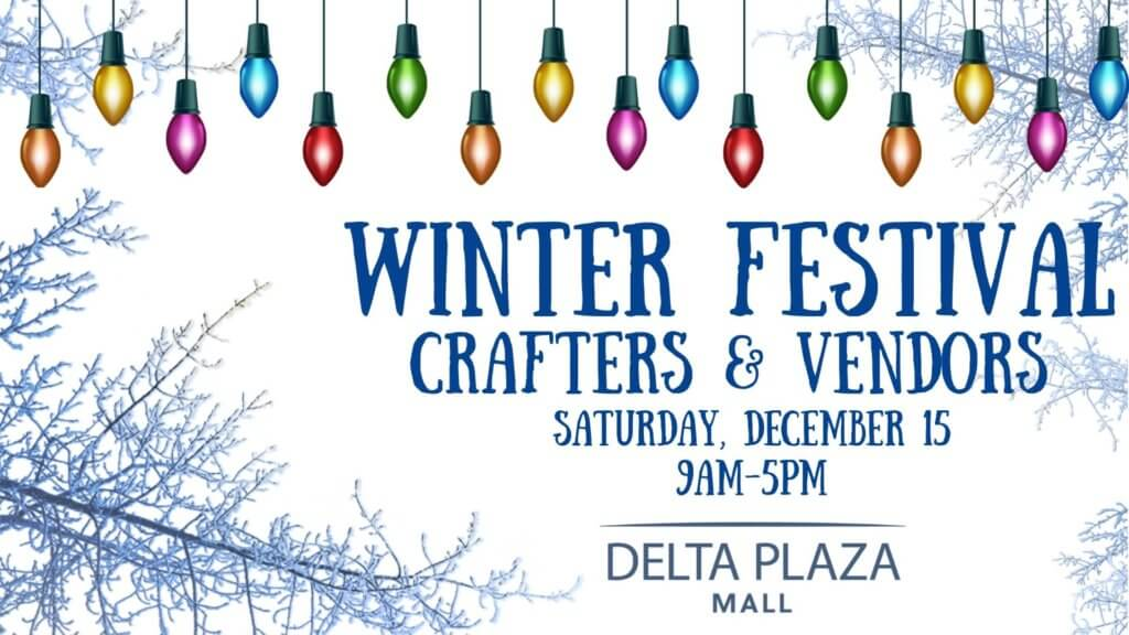 Winter Festival, Crafters & Vendors, Saturday, December 15, 9am-5pm, at the Delta Plaza Mall