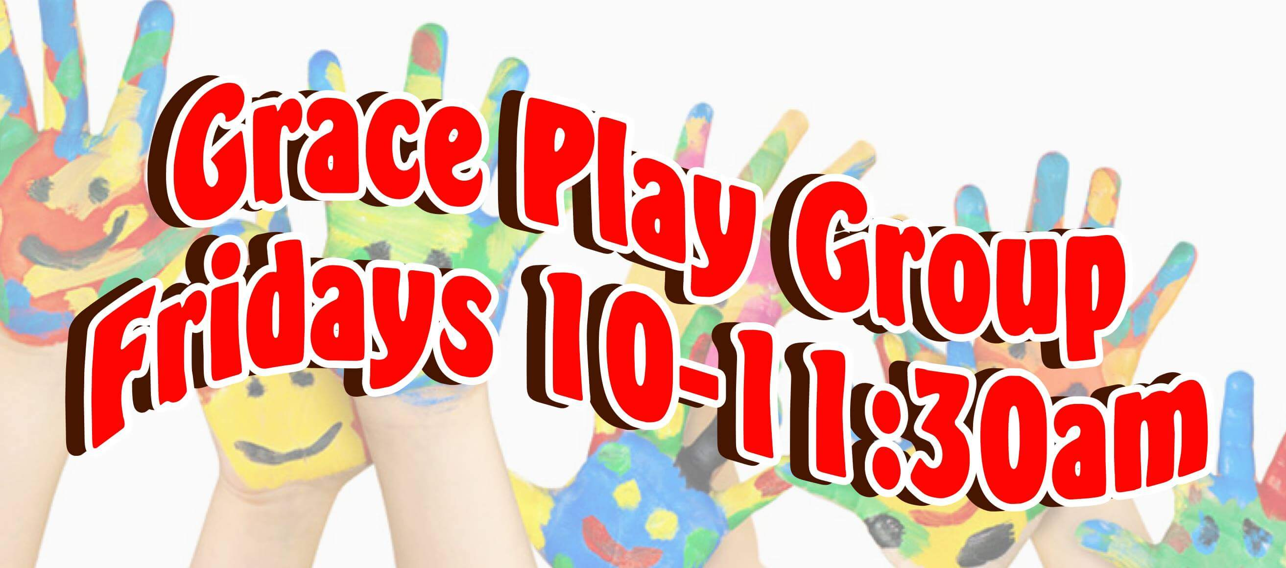 Grace Play Group, Fridays 10-11:30 am.