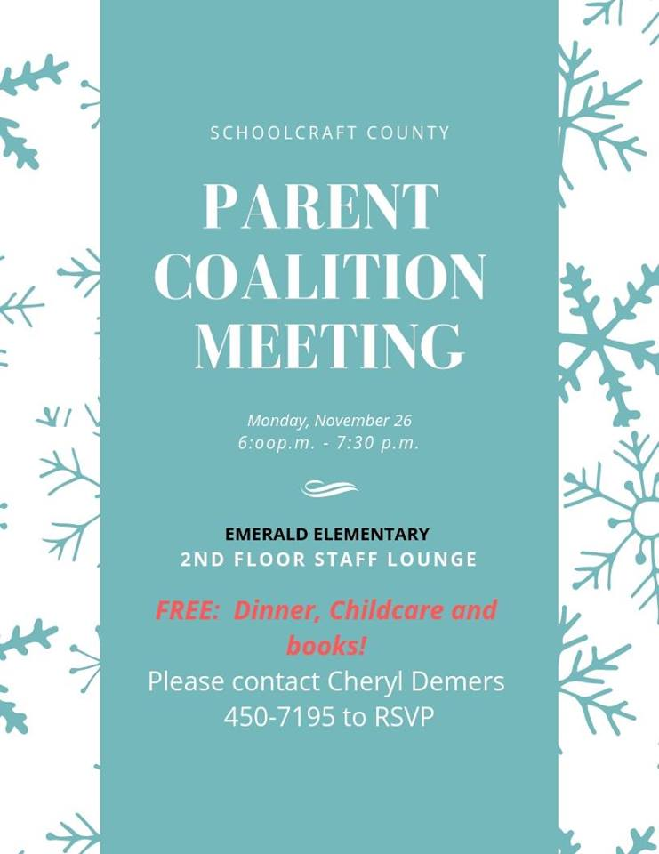 Schoolcraft County, Parent Coalition Meeting, Monday, November 26, 6-7:30 pm., Emerald Elementary, 2nd Floor Staff Lounge. Free Dinner, Childcare and Books! Please contact, Cheryl Demers, at 450-7195 to RSVP