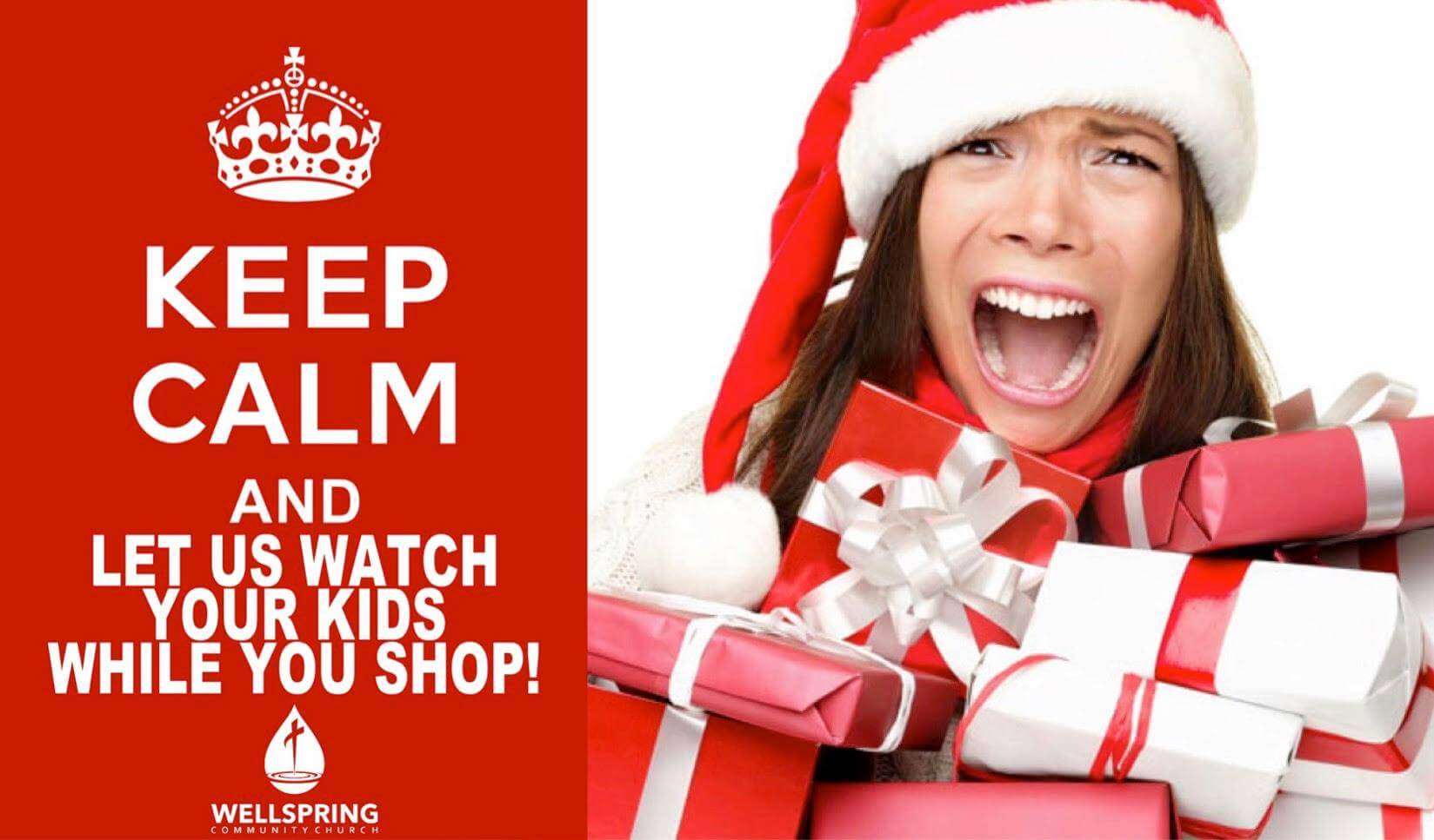 Keep Calm and let us watch you kids while you shop!