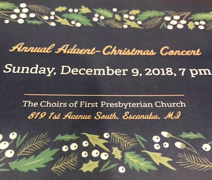 Annual Advent-Christmas Concert, Sunday, December 9, 2018, 7 pm. The Choirs of First Presbyterian Church. 819 1st Ave. South, Escanaba, MI