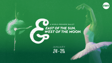 "A world premiere ballet, ""EAst of the Sun, & West of the Moon."" January 24-26th. at the Forest Roberts Theater."