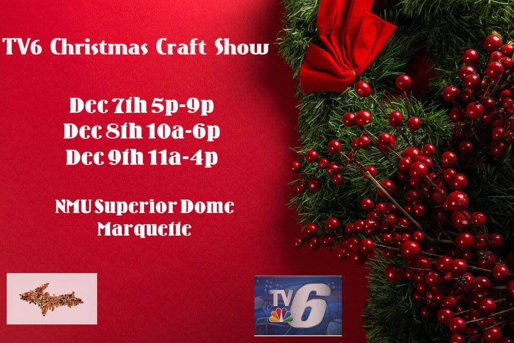 TV6 Christmas Craft Show. Dec. 7th 5p-9p; Dec. 8th 10a-6p; Dec. 9th 11a-4p. NMU Superior Dome, Marquette