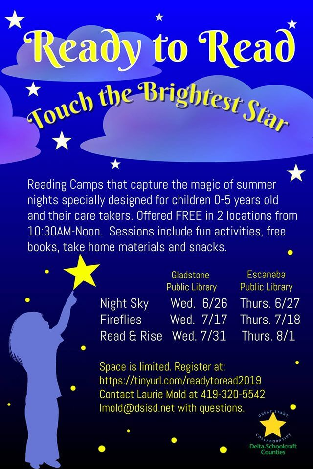 Reading Camps that capture the magic of summer nights specially designed for children 0-5 years old and their care takers. Offered FREE in 2 locations from 10:30AM-Noon. Sessions include fun activities, free books, take home materials and snacks. Night Sky Thurs. 6/27 Fireflies Thurs. 7/18 Read & Rise Thurs. 8/1 Space is limited. Register at: https://tinyurl.com/readytoread2019 Contact Laurie Mold at 419-320-5542 lmold@dsisd.net with questions.