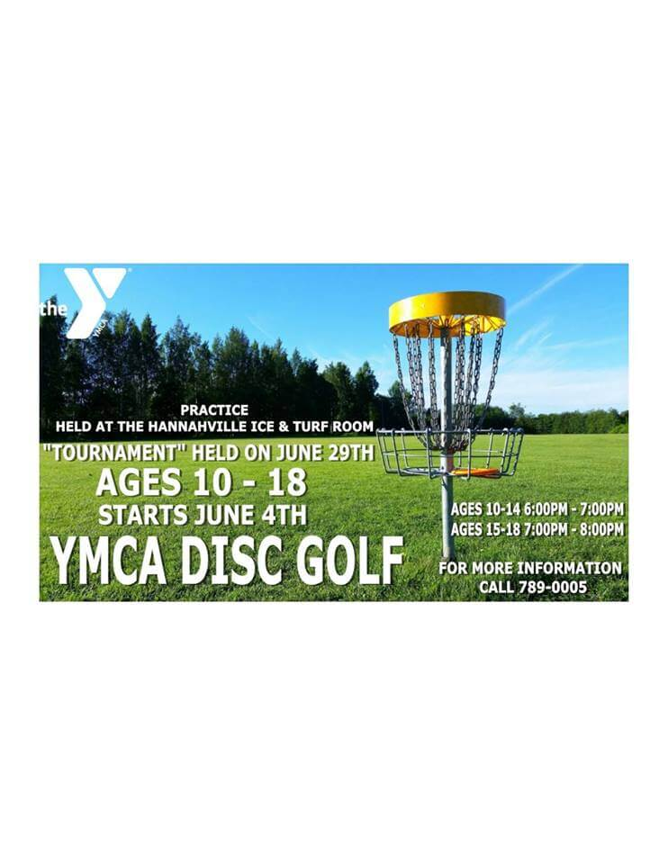 "Practive Held at the Hannahville Ice & Turf Room ""Tourmanet"" Hel on June 29th. Ages 10-18 Start June 4th YMCA Disc Golf; Ages 10-14 6 pm-7pm; Ages 15-18 7 PM-8 PM; For More Information Call 789-005"