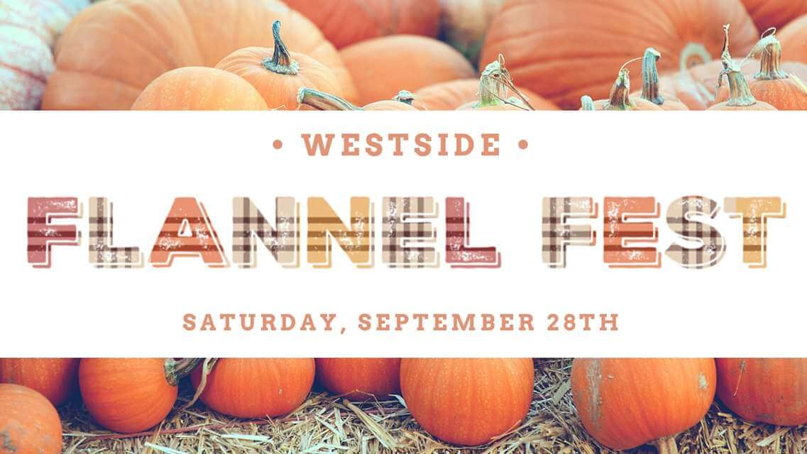 Westside Flannel Fest, Satuday, september 28th.