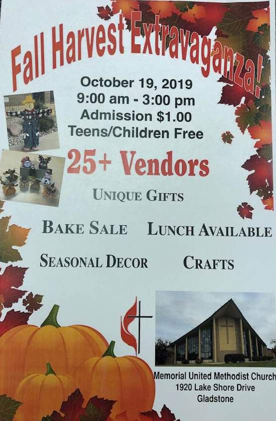 Fall Harvest Extravaganza! October 19, 2019, 9am-3am Admission $1. Teens/Children Free. 25+ Vendors. Unique gifts, bake sale, lunch available, seasonal decor, crafts at Memorial United Methodist Church, 1920 Lake Shore Drive, Gladstone