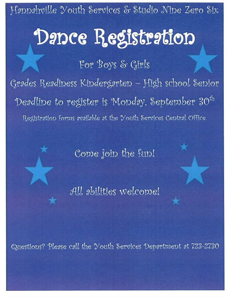 Hannaville Youth Services & Studio Nine Zero Six Dance Registration for boys and girls. Grades Readiness Kindergarten-High School Senior. Deadline to register is MOnday, September 30th. Registration forms available at the youth services central office. Come join the fun! All abilities welcome! Questions? Please call the Youth Serevices Department at 723-2730.