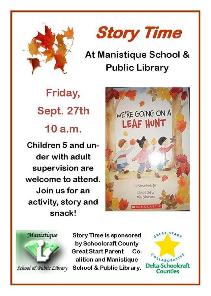 Story Time at Manistique School & Public Library. Friday, Sept. 27th, 10 a.m. Children 5 and under with adult supervision are welcome to attend. Join us for an activity, story and snack! Manisitque School and Public Library. Great Start Collaborative. Delta-Schoolcraft Counties.