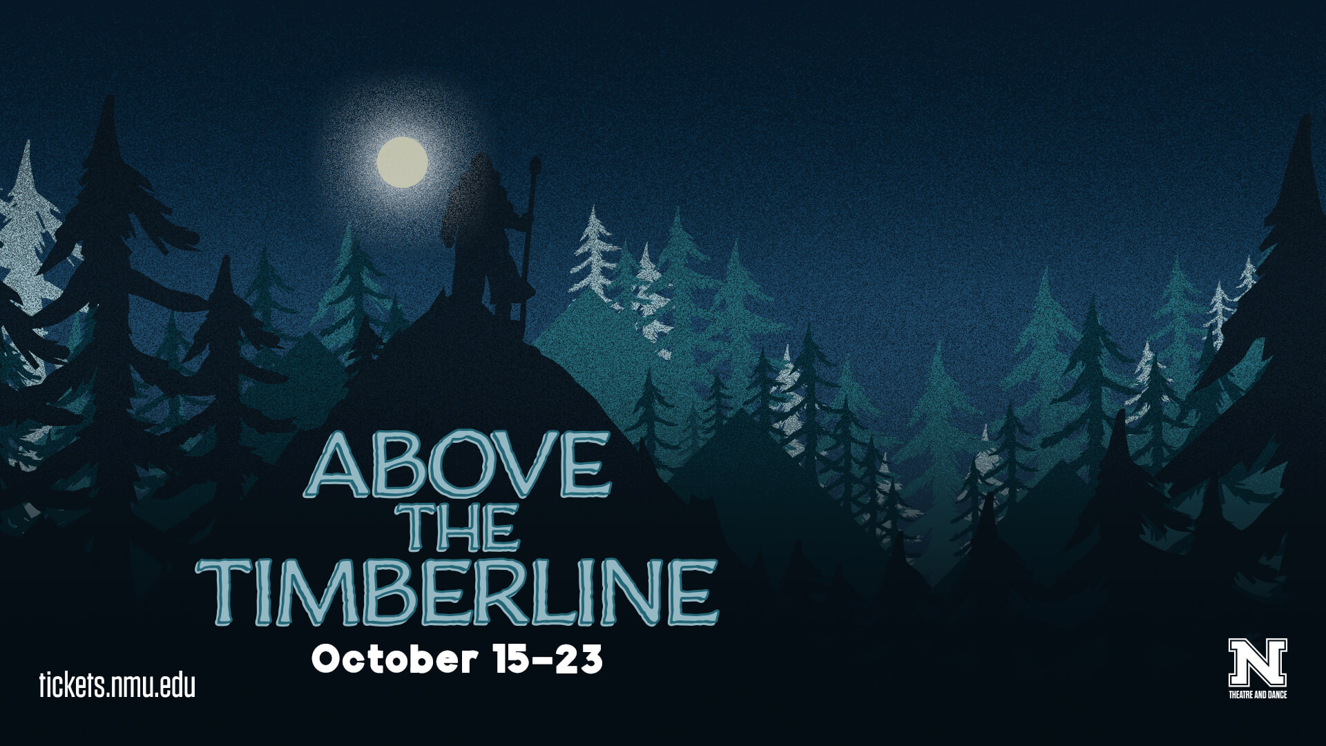 Above the Timber Line October 15-23rd. Go to tickets.nmu.edu